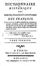 Dictionnaire historique des moeurs, usages et coutumes des François: Volume1
