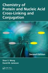 Chemistry of Protein and Nucleic Acid Cross-Linking and Conjugation, Second Edition: Edition 2