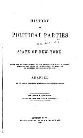History of Political Parties in the State of New-York: From the Acknowledgement of the Independence of the United States to the Close of the Presidential Election in Eighteen Hundred Forty-four