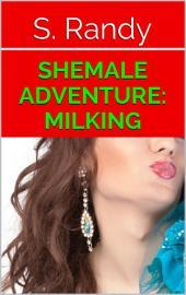 Shemale Adventure: Milking