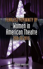 Fearless Femininity by Women in American Theatre, 1910s to 2010s