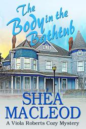 The Body in the Bathtub: A Viola Roberts Cozy Mystery