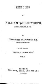 Memoirs of William Wordsworth, Poet-Laureate, D.C.L.