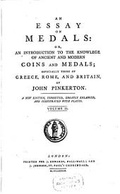 An Essay on Medals, Or, An Introduction to the Knowledge of Ancient and Modern Coins and Medals: Especially Those of Greece, Rome, and Britain