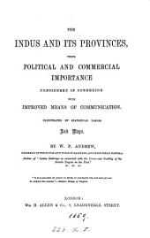 The Indus and Its Provinces: Their Political and Commercial Importance Considered in Connexion with Improved Means of Communication