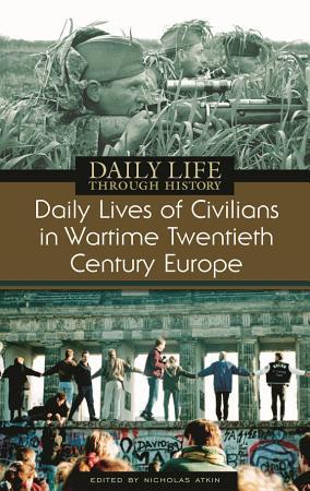 Daily Lives of Civilians in Wartime Twentieth century Europe PDF