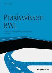 Praxiswissen BWL - mit Arbeitshilfen online: Crashkurs für Führungskräfte und Quereinsteiger, Ausgabe 2
