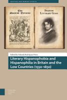Literary Hispanophobia and Hispanophilia in Britain and the Low Countries  1550 1850  PDF