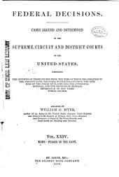 Federal Decisions: Cases Argued and Determined in the Supreme, Circuit and District Courts of the United States, Comprising the Opinions of Those Courts from the Time of Their Organization to the Present Date, Together with Extracts from the Opinions of the Court of Claims and the Attorneys-General, and the Opinions of General Importance of the Territorial Courts. Arranged by William G. Myer, Volume 24