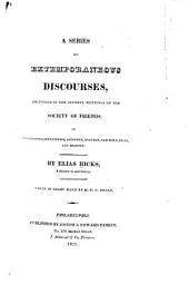 A Series of Extemporaneous Discourses: Delivered in the Several Meetings of the Society of Friends, in Philadelphia, Germantown, Abington, Byberry, Newtown, Falls, and Trenton
