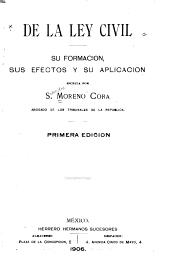 De la ley civil, su formación, sus efectos y su aplicación