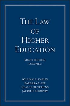 The Law of Higher Education  A Comprehensive Guide to Legal Implications of Administrative Decision Making PDF