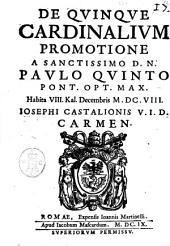De quinque cardinalium promotione a sanctissmino D.N. Paulo quinto pont. opt. max. habita 8. Kal. Decembris 1608. Iosephi Castalionis V.I.D. carmen
