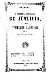Ley para el arreglo de la administración de justicia, en los tribunales y juzgados del fuero común