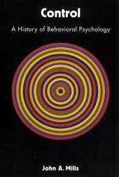 Control: A History of Behavioral Psychology