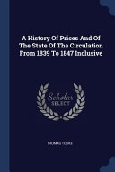 A History of Prices and of the State of the Circulation from 1839 to 1847 Inclusive PDF