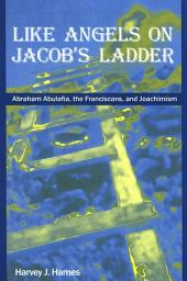 Like Angels on Jacob's Ladder: Abraham Abulafia, the Franciscans, and Joachimism