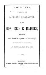Discourse in Memory of the Life and Character of the Hon. Geo. E. Badger