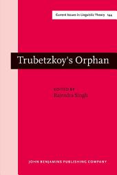 """Trubetzkoy's Orphan: Proceedings of the Montréal Roundtable on """"Morphonology: contemporary responses"""" (Montréal, October 1994)"""
