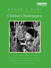 Children's Participation: The Theory and Practice of Involving Young Citizens in Community Development and Environmental Care