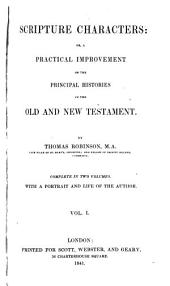 Scripture Characters Or a Practical Improvement of the Old and New Testament, 1: Complete in Two Volumes with a Portrait and Life of the Author