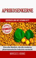 Aprikosenkerne   Krebsheilung mit Vitamin B17 PDF