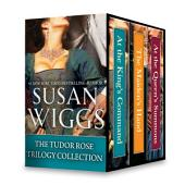 The Tudor Rose Trilogy Collection: At the King's Command\The Maiden's Hand\At the Queen's Summons