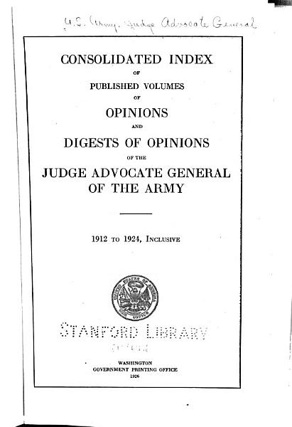Download Consolidated Index of Published Volumes of Opinions and Digests of Opinions of the Judge Advocate General of the Army Book