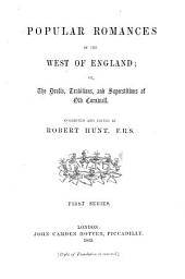 Popular Romances of the West of England, Or, The Drolls, Traditions and Superstitions of Old Cornwall: Volume 1