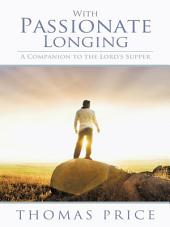 With Passionate Longing: A Companion to the Lord's Supper