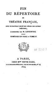 Fin du Répertoire du théatre français: avec un nouveau choix des pièces d'autres théatres, Volume9
