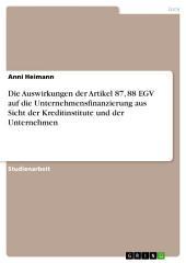 Die Auswirkungen der Artikel 87, 88 EGV auf die Unternehmensfinanzierung aus Sicht der Kreditinstitute und der Unternehmen