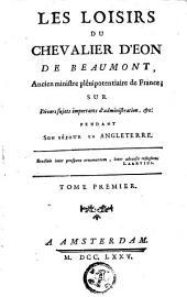 Les loisirs du chevalier d'Eon de Beaumont, ... sur divers sujets importants d'administration, &c. pendant son séjour en Angleterre: Volumes1à2