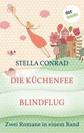 Die Küchenfee & Blindflug: Zwei Romane in einem Band
