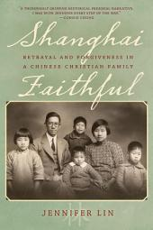 Shanghai Faithful: Betrayal and Forgiveness in a Chinese Christian Family