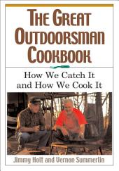The Great Outdoorsman Cookbook: How We Catch It and How We Cook It