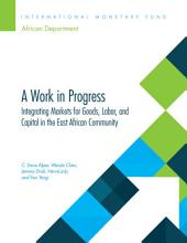 A Work in Progress: Integrating Markets for Goods, Labor, and Capital in the East African Community