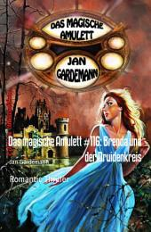 Das magische Amulett #116: Brenda und der Druidenkreis: Romantic Thriller