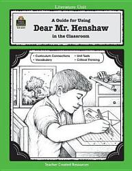 A Guide For Using Dear Mr Henshaw In The Classroom Book PDF