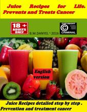 JUICE RECIPES FOR LIFE ~ PREVENTS AND TREATS CANCER: Juice Recipes detailed step by step . Prevention and treatment cancer , plus many other health benefits it brings a juice .