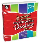 Strategies for Developing Higher-Order Thinking Skills: Grades 6-12