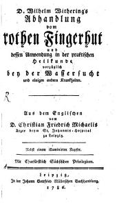 Wilhelm Withering's Abhandlung vom rothen Fingerhut und dessen Anwendung in der praktischen Heilkunde, vorzüglich bey der Wassersucht und einigen anderen Krankheiten