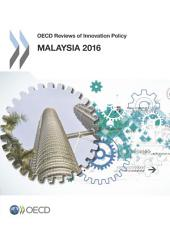 OECD Reviews of Innovation Policy OECD Reviews of Innovation Policy: Malaysia 2016