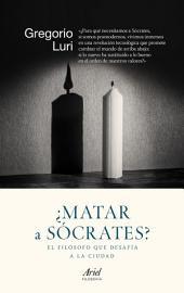 ¿Matar a Sócrates?: El filósofo que desafía a la ciudad