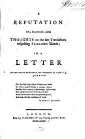 A Refutation of a Pamphlet Called Thoughts on the Late Transactions Respecting Falkland's Islands: In a Letter Addressed to the Author, and Dedicated to Dr. Samuel Johnson