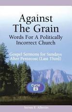 Against the Grain   Words for a Politically Incorrect Church PDF
