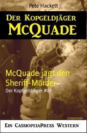 McQuade jagt den Sheriff-Mörder: Der Kopfgeldjäger #81