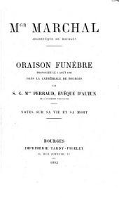 Mgr Marchal archevêque de Bourges: oraison funébre prononcée le 3 août 1892 dans la cathédrale de Bourges. Notes sur sa vie et sa mort