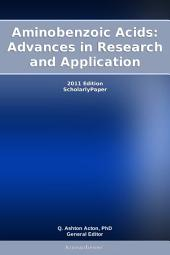 Aminobenzoic Acids: Advances in Research and Application: 2011 Edition: ScholarlyPaper