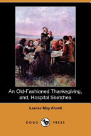 An Old Fashioned Thanksgiving  And  Hospital Sketches  Dodo Press  PDF